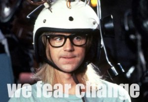 Wayne's world We Fear Change
